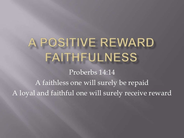 The Positive Reward of Faithfulness