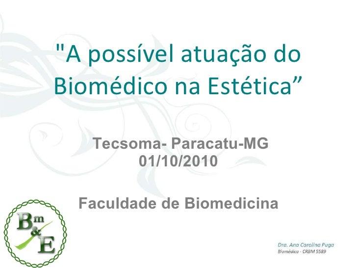 """""""A possível atuação do Biomédico na Estética""""  Tecsoma- Paracatu-MG 01/10/2010 Faculdade de Biomedicina"""