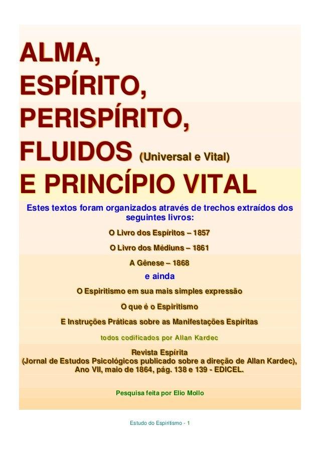 ALMA, ESPÍRITO, PERISPÍRITO, FLUIDOS ((Uniivveerrssaall ee Viittaall)) Un V E PRINCÍPIO VITAL Estes textos foram organizad...