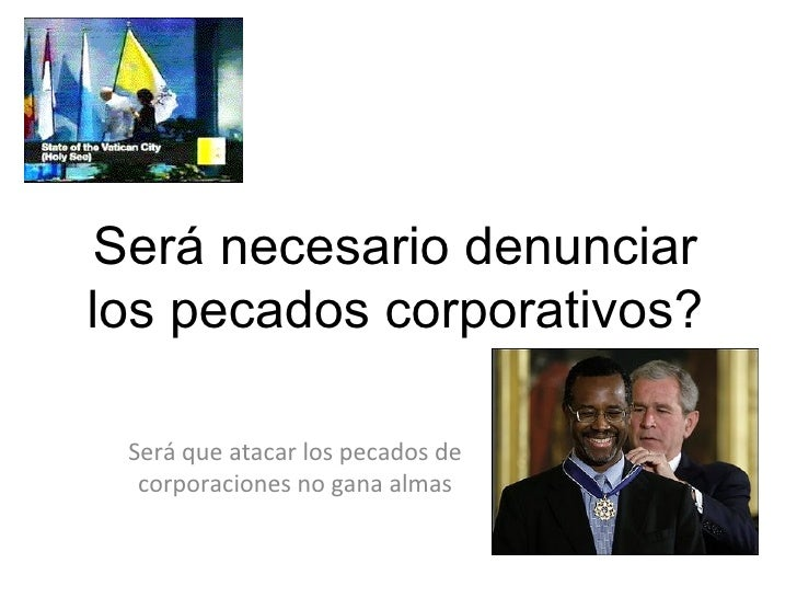 Será necesario denunciar los pecados corporativos? Será que atacar los pecados de corporaciones no gana almas
