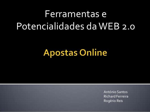 Ferramentas ePotencialidades da WEB 2.0                   António Santos                   Richard Ferreira               ...