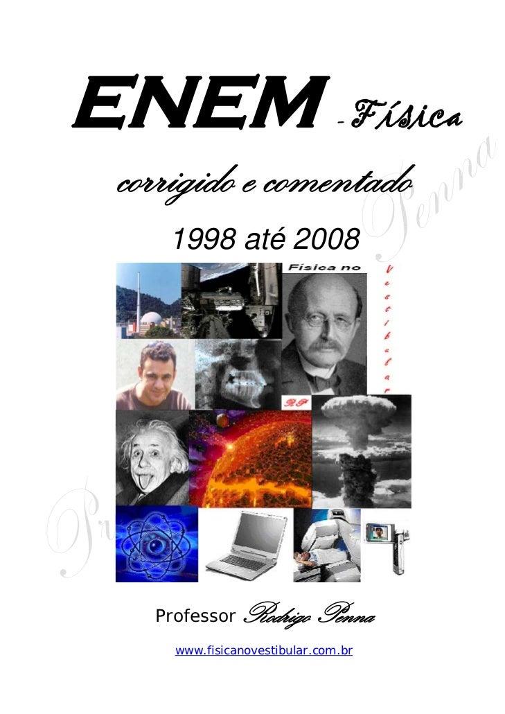ENEM                          -   Físicacorrigido e comentado   1998 até 2008  Professor   Rodrigo Penna    www.fisicanove...
