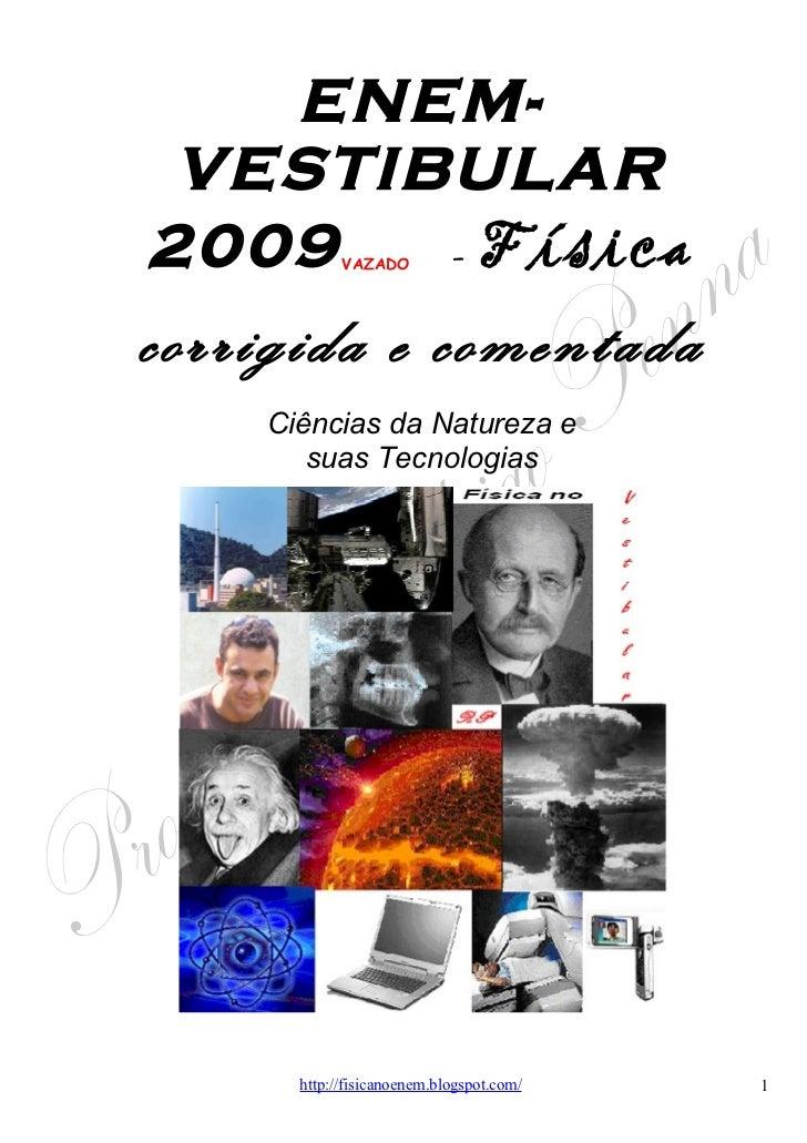 ENEM-VESTIBULAR   2009  - Física             VAZADO       corrigida e comentada     Ciências da Natureza e        suas Tec...