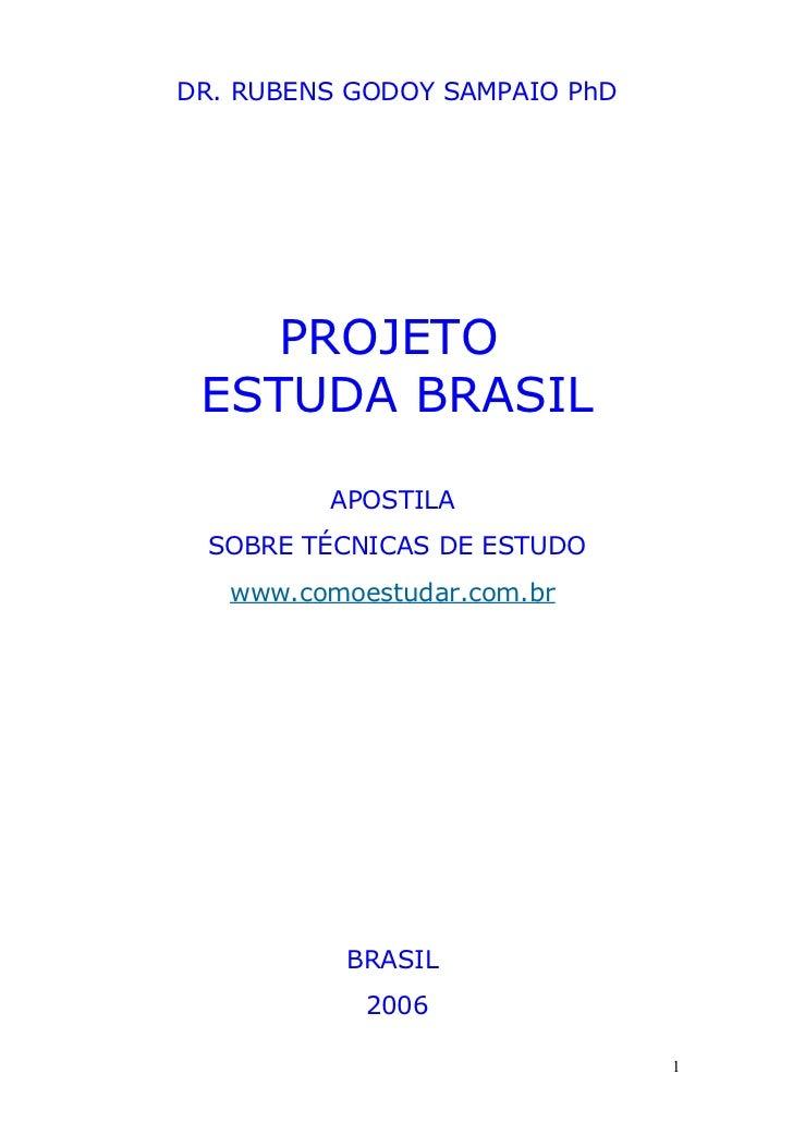 DR. RUBENS GODOY SAMPAIO PhD    PROJETO ESTUDA BRASIL         APOSTILA SOBRE TÉCNICAS DE ESTUDO   www.comoestudar.com.br  ...