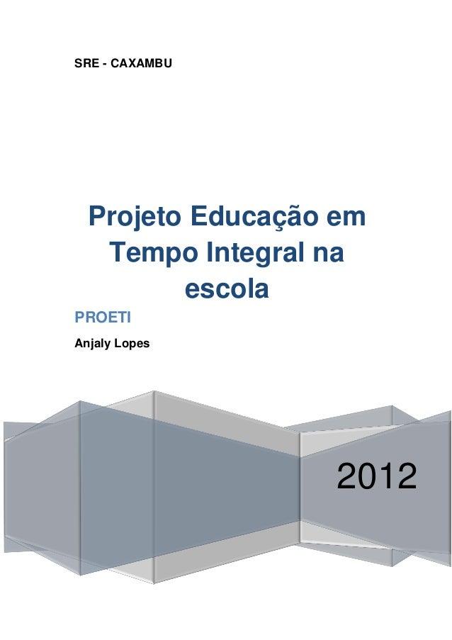 SRE - CAXAMBU  Projeto Educação em   Tempo Integral na         escolaPROETIAnjaly Lopes                  2012