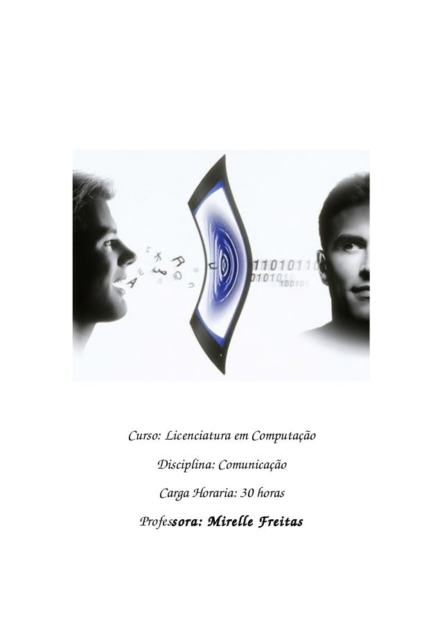 Curso:LicenciaturaemComputaçãoDisciplina:ComunicaçãoCargaHoraria:30horasProfessora:MirelleFreitas