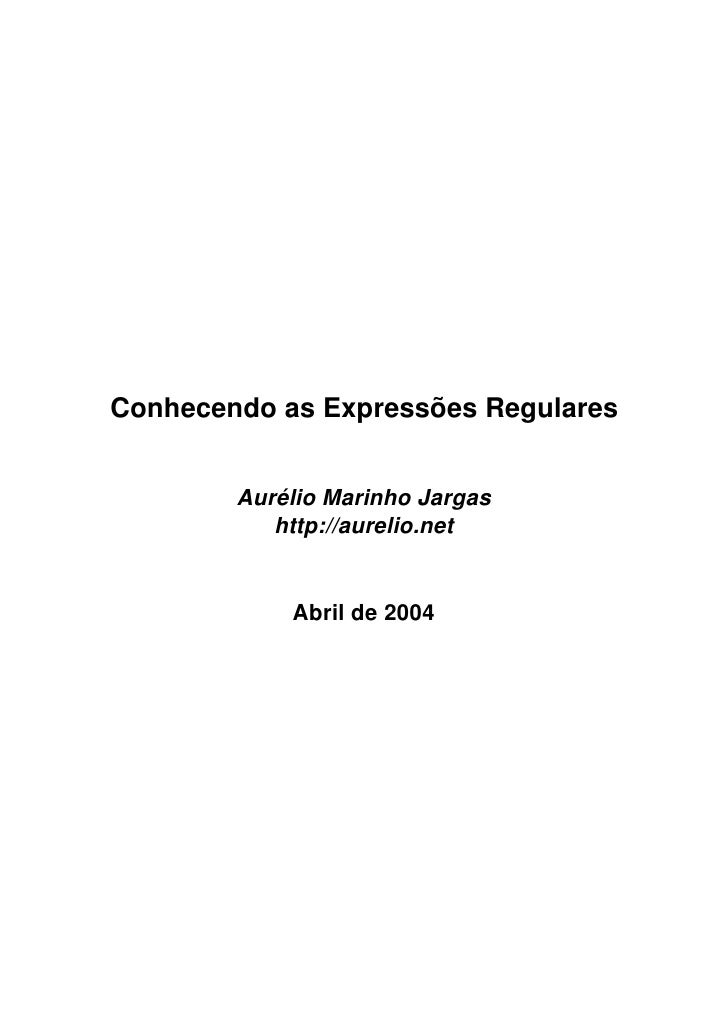 Conhecendo as Expressões Regulares           Aurélio Marinho Jargas            http://aurelio.net               Abril de 2...