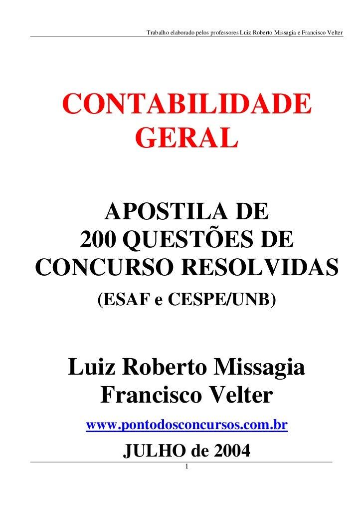 Trabalho elaborado pelos professores Luiz Roberto Missagia e Francisco Velter CONTABILIDADE    GERAL    APOSTILA DE  200 Q...