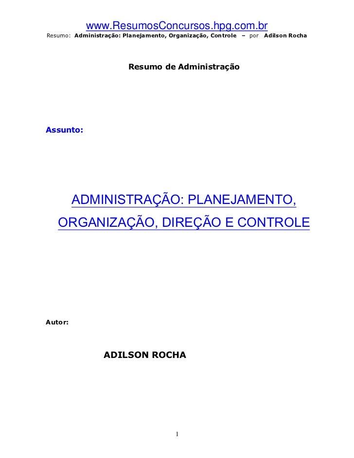 www.ResumosConcursos.hpg.com.brResumo: Administração: Planejamento, Organização, Controle   – por   Adilson Rocha         ...