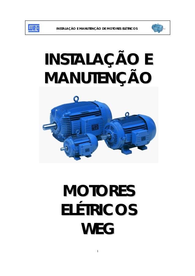 INSTALAÇÃO E MANUTENÇÃO DE MOTORES ELÉTRICOS  INSTALAÇÃO E MANUTENÇÃO  MOTORES ELÉTRICOS WEG 1