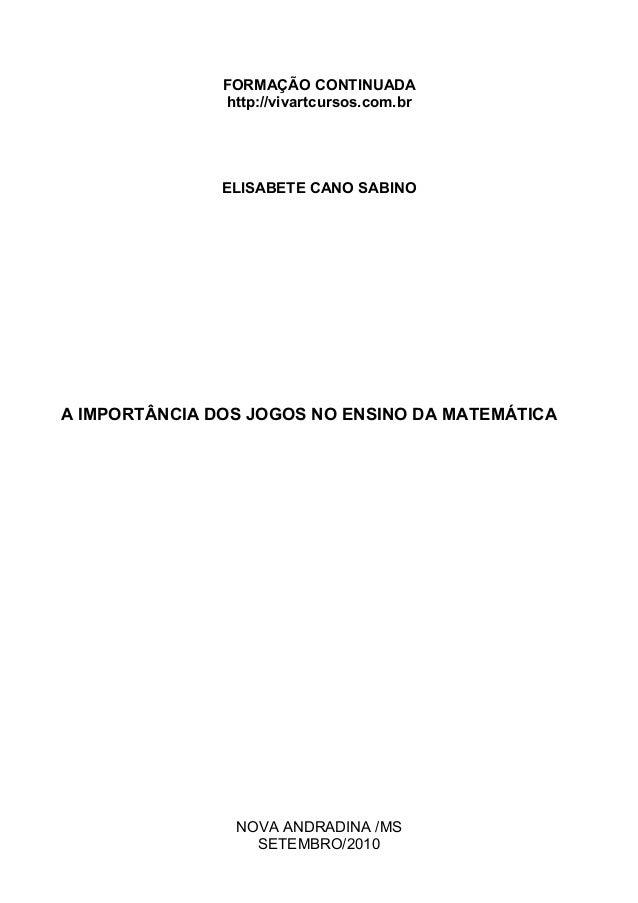 FORMAÇÃO CONTINUADA http://vivartcursos.com.br ELISABETE CANO SABINO A IMPORTÂNCIA DOS JOGOS NO ENSINO DA MATEMÁTICA NOVA ...