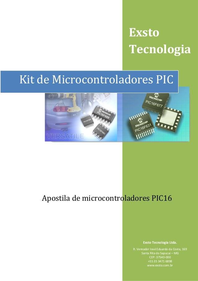 Exsto Tecnologia Kit de Microcontroladores PIC  Apostila de microcontroladores PIC16  Exsto Tecnologia Ltda. R. Vereador J...
