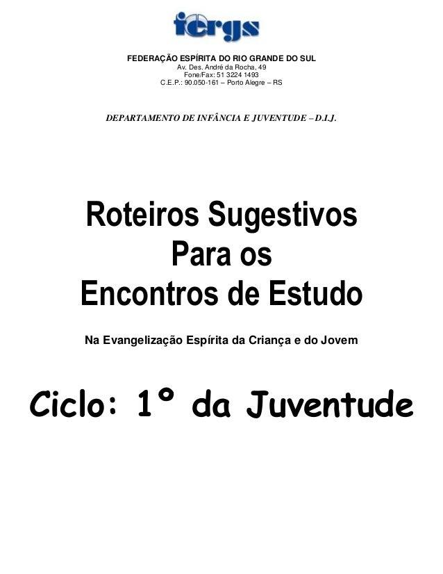 FEDERAÇÃO ESPÍRITA DO RIO GRANDE DO SULAv. Des. André da Rocha, 49Fone/Fax: 51 3224 1493C.E.P.: 90.050-161 – Porto Alegre ...