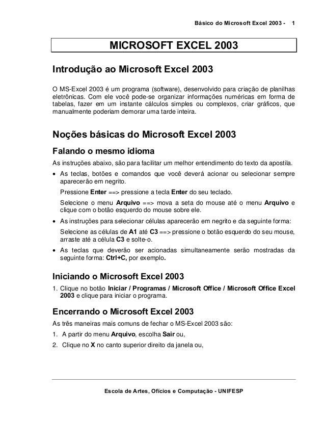 Básico do Microsoft Excel 2003 -  1  MICROSOFT EXCEL 2003 Introdução ao Microsoft Excel 2003 O MS-Excel 2003 é um programa...