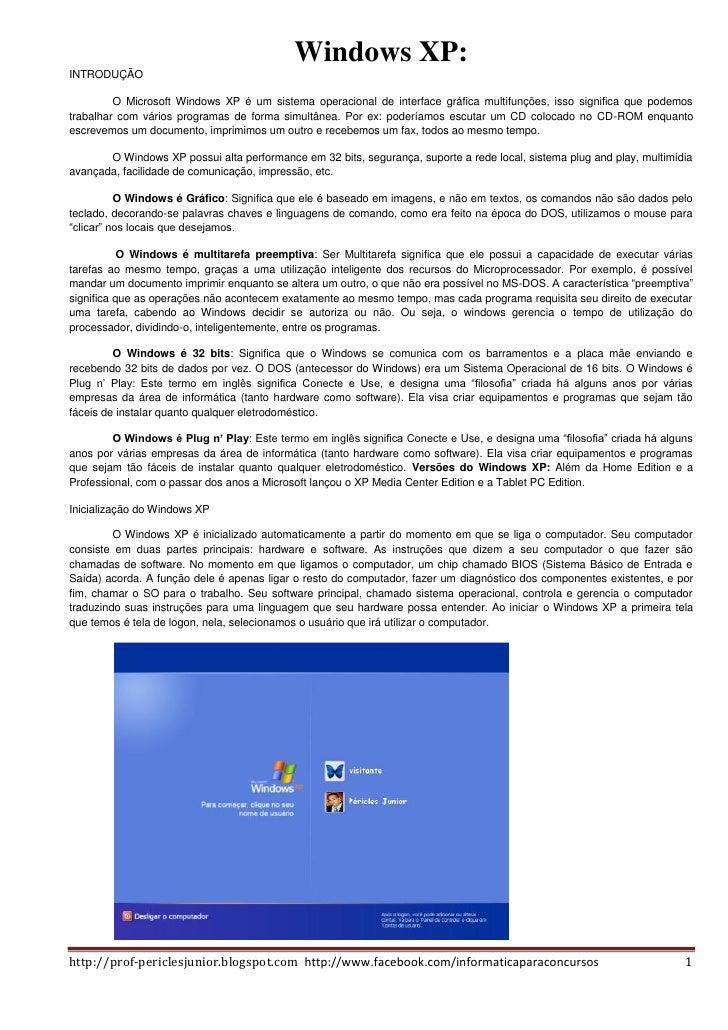 Windows XP:INTRODUÇÃO         O Microsoft Windows XP é um sistema operacional de interface gráfica multifunções, isso sign...