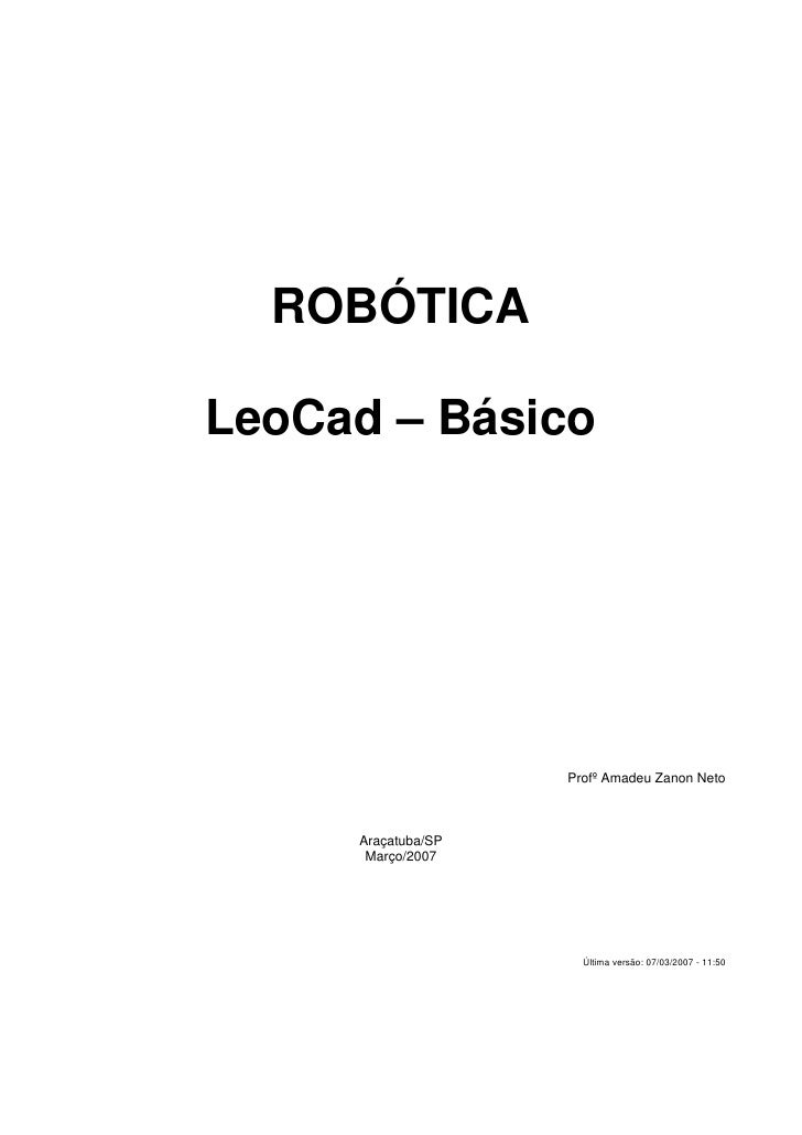 ROBÓTICA  LeoCad – Básico                         Profº Amadeu Zanon Neto         Araçatuba/SP       Março/2007           ...