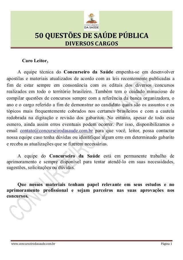 50 QUESTÕES DE SAÚDE PÚBLICA DIVERSOS CARGOS www.concurseirodasaude.com.br Página 1 Caro Leitor, A equipe técnica do Concu...