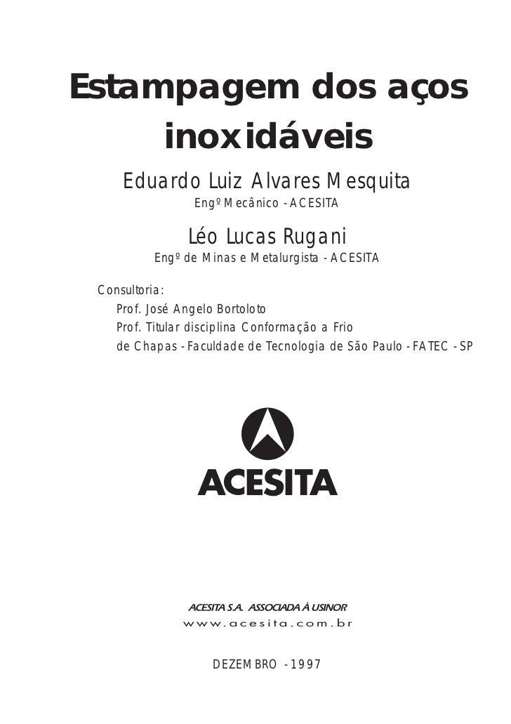 Estampagem dos aços     inoxidáveis     Eduardo Luiz Alvares Mesquita                 Engº Mecânico - ACESITA             ...