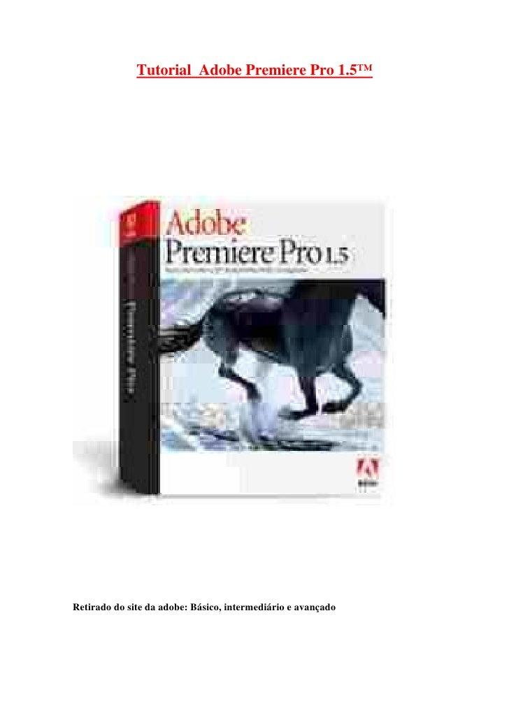 Tutorial Adobe Premiere Pro 1.5™Retirado do site da adobe: Básico, intermediário e avançado