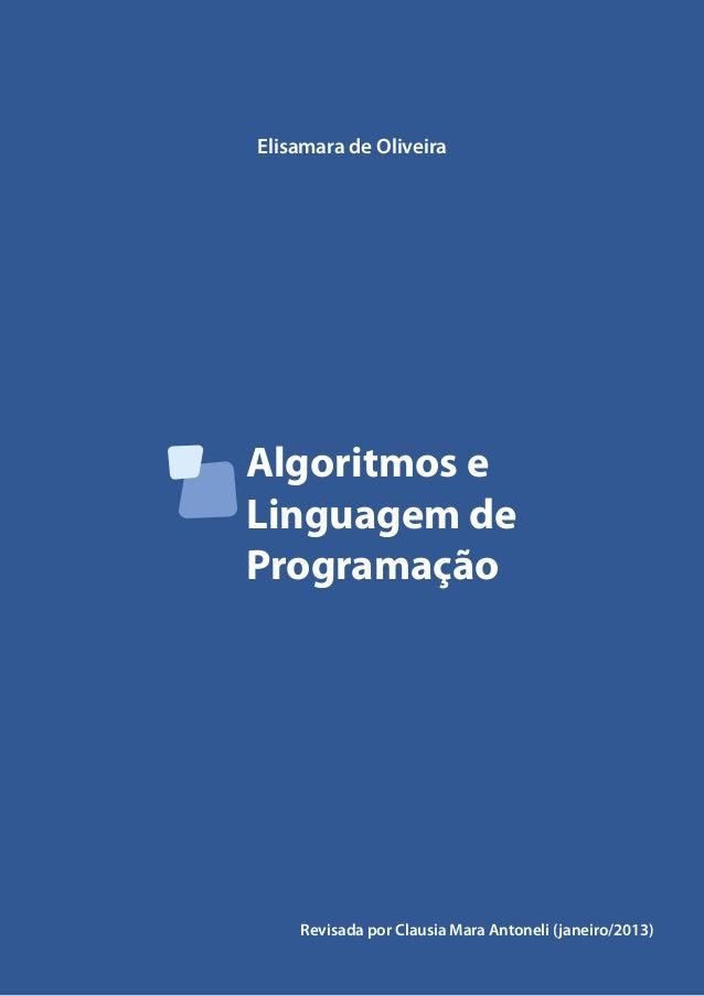 Elisamara de Oliveira  Algoritmos e  Linguagem de  Programação  Revisada por Clausia Mara Antoneli (janeiro/2013)
