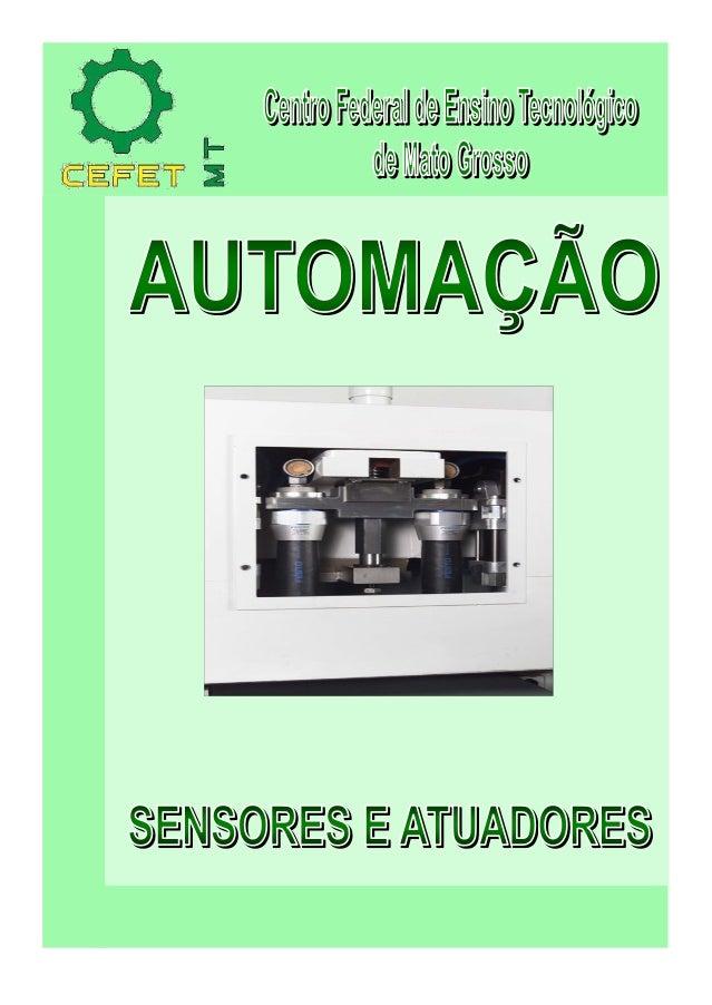 Automação Industrial Sensores e ATuadores Profº Edílson Alfredo da Silva 1 Centro Federal de Ensino tecnológico – CEFET-MT...