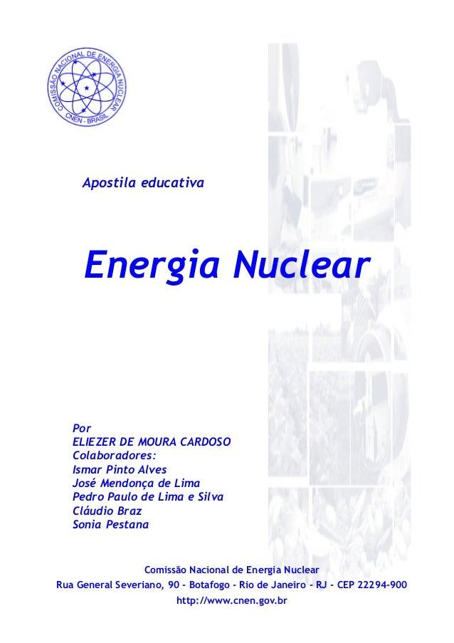 Energia Nuclear Apostila educativa Por ELIEZER DE MOURA CARDOSO Colaboradores: Ismar Pinto Alves José Mendonça de Lima Ped...