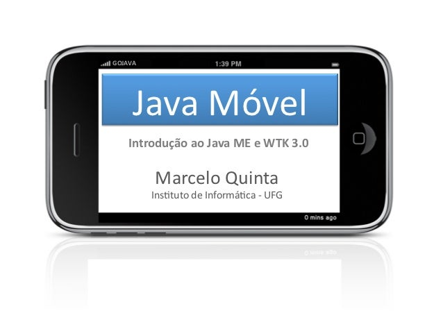 GOJAVA        Java Móvel       Introdução ao Java ME e WTK 3.0               Marcelo Quinta       ...