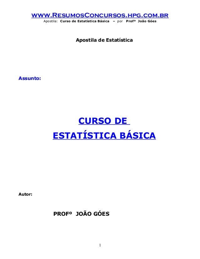 www.ResumosConcursos.hpg.com.br Apostila: Curso de Estatística Básica  – por  Profº João Góes  Apostila de Estatística  As...