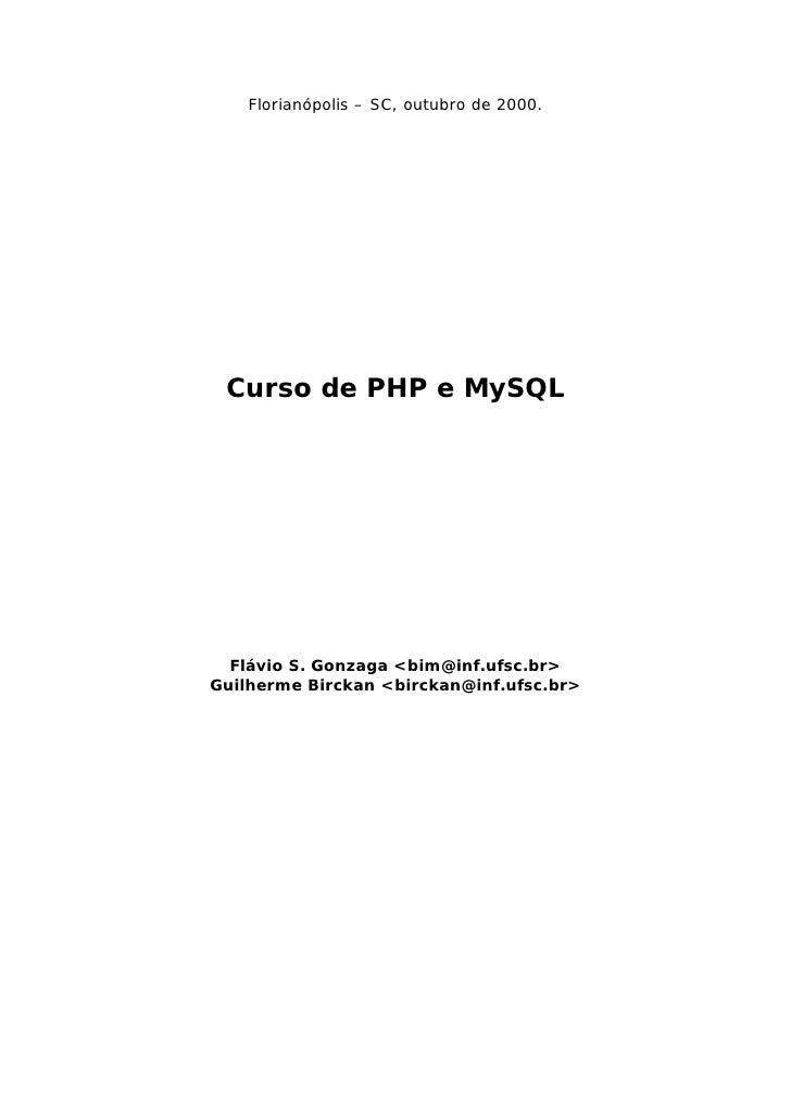 Florianópolis – SC, outubro de 2000.      Curso de PHP e MySQL       Flávio S. Gonzaga <bim@inf.ufsc.br> Guilherme Birckan...
