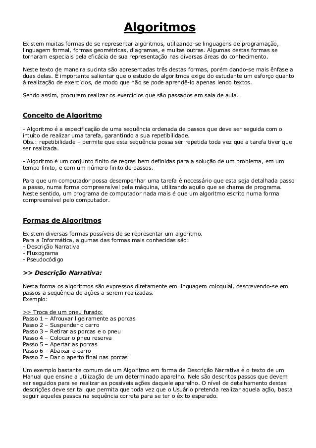 AlgoritmosExistem muitas formas de se representar algoritmos, utilizando-se linguagens de programação,linguagem formal, fo...