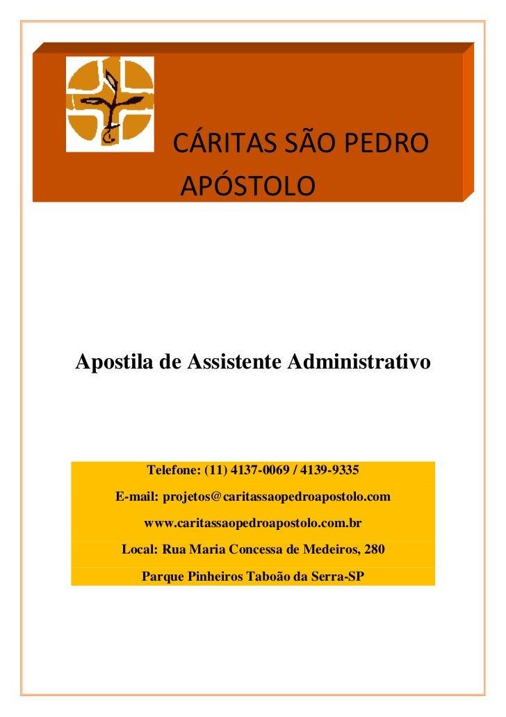 CÁRITAS SÃO PEDRO             APÓSTOLOApostila de Assistente Administrativo         Telefone: (11) 4137-0069 / 4139-9335  ...