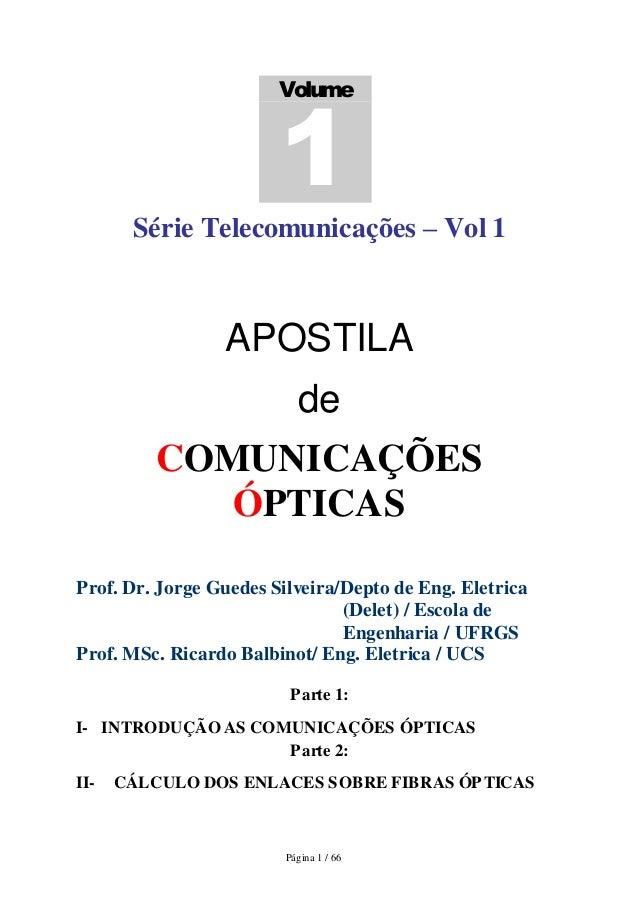Página 1 / 66  Série Telecomunicações – Vol 1  APOSTILA  de  COMUNICAÇÕES ÓPTICAS  Prof. Dr. Jorge Guedes Silveira/Depto d...