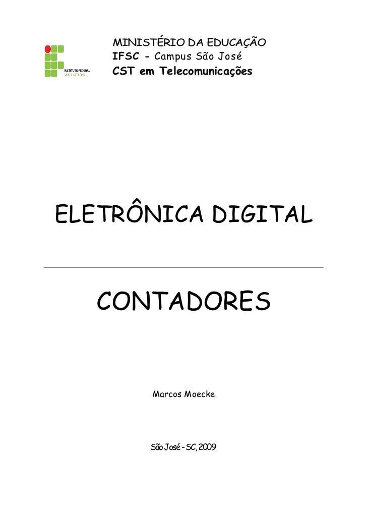 MINISTÉRIO DA EDUCAÇÃO    IFSC - Campus São José    CST em TelecomunicaçõesELETRÔNICA DIGITAL  CONTADORES          Marcos ...