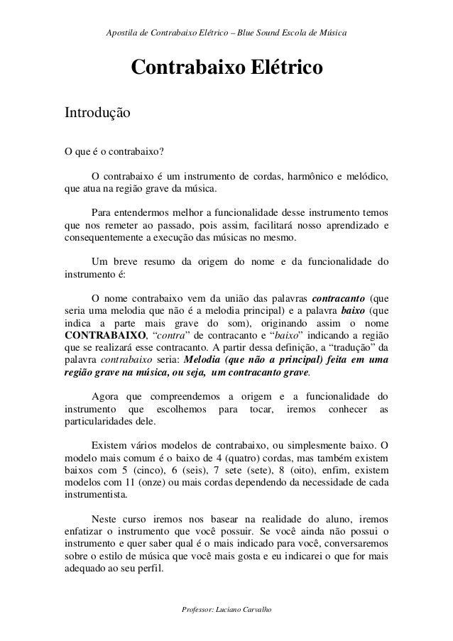 Apostila de Contrabaixo Elétrico – Blue Sound Escola de Música Professor: Luciano Carvalho Contrabaixo Elétrico Introdução...