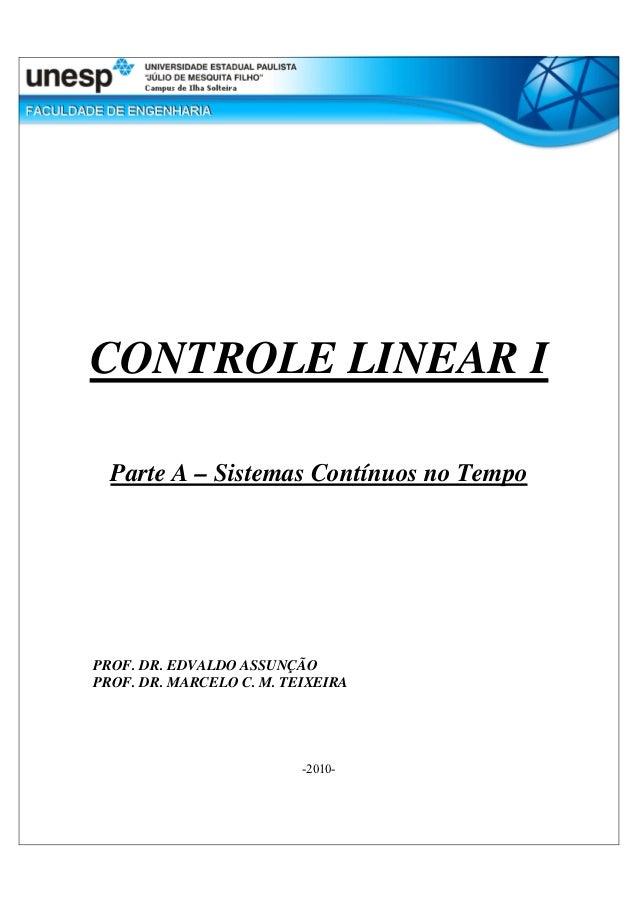 CONTROLE LINEAR I  Parte A – Sistemas Contínuos no TempoPROF. DR. EDVALDO ASSUNÇÃOPROF. DR. MARCELO C. M. TEIXEIRA        ...