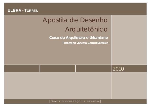 ULBRA - TORRES2010Apostila de DesenhoArquitetônicoCurso de Arquitetura e UrbanismoProfessora: Vanessa Goulart Dorneles[ D ...