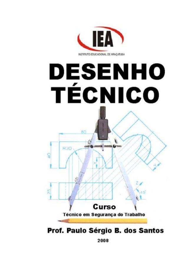 INSTITUTO EDUCACIONAL DE ARAÇATUBA APOSTILA DE DESENHO TÉCNICO PROF. PAULO SÉRGIO BARBOSA DOS SANTOS 2 1. DESENHO COMO FOR...