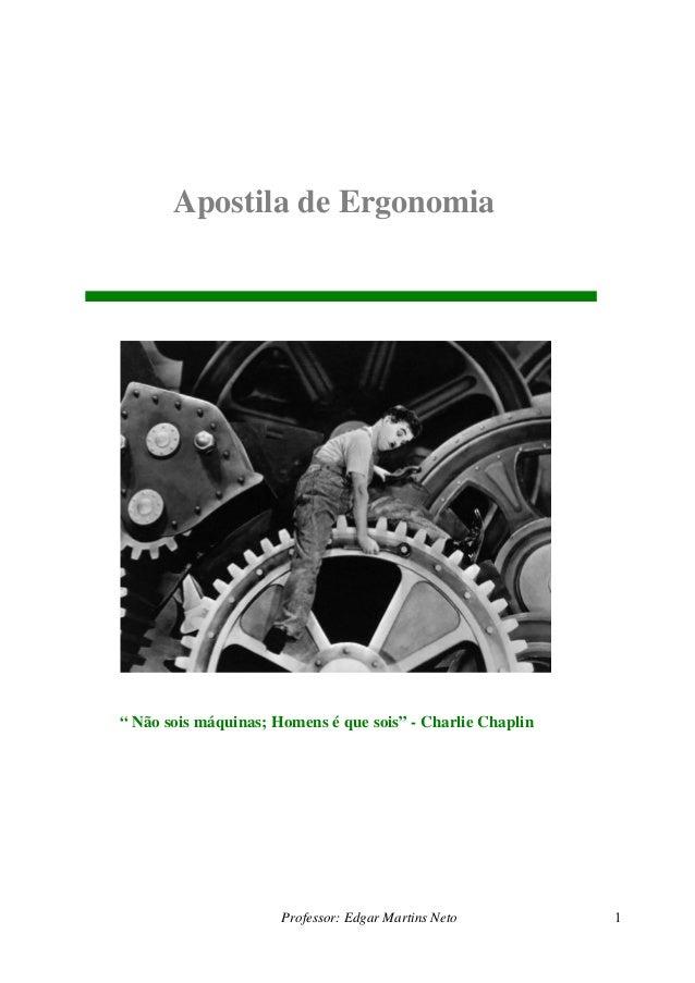 """Apostila de Ergonomia """" Não sois máquinas; Homens é que sois"""" - Charlie Chaplin Professor: Edgar Martins Neto 1"""