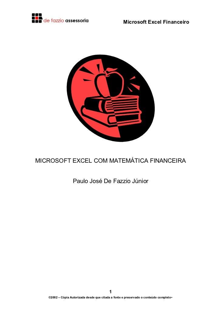 Microsoft Excel FinanceiroMICROSOFT EXCEL COM MATEMÁTICA FINANCEIRA                   Paulo José De Fazzio Júnior         ...