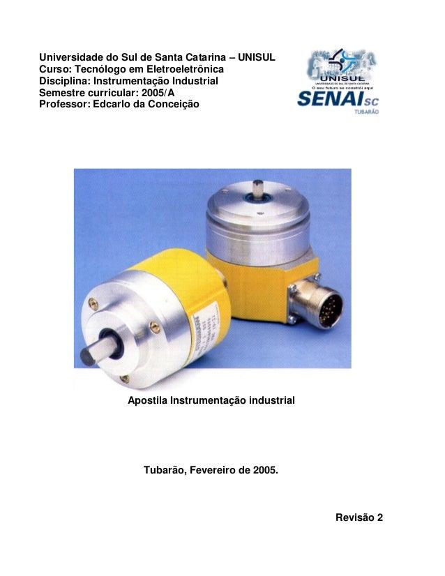 Universidade do Sul de Santa Catarina – UNISULCurso: Tecnólogo em EletroeletrônicaDisciplina: Instrumentação IndustrialSem...