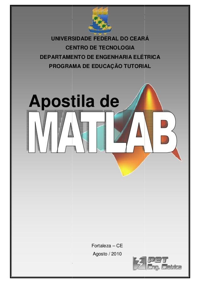 Apostila de MATLAB 7.3  UNIVERSIDADE FEDERAL DO CEARÁ CENTRO DE TECNOLOGIA DEPARTAMENTO DE ENGENHARIA ELÉTRICA PROGRAMA DE...