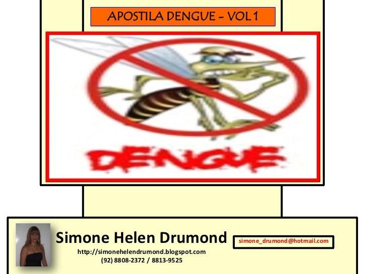 APOSTILA DENGUE - VOL 1Simone Helen Drumond                       simone_drumond@hotmail.com  http://simonehelendrumond.bl...