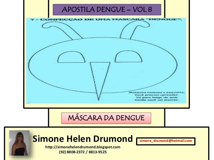 APOSTILA DENGUE – VOL 8             MÁSCARA DA DENGUESimone Helen Drumond                       simone_drumond@hotmail.com...