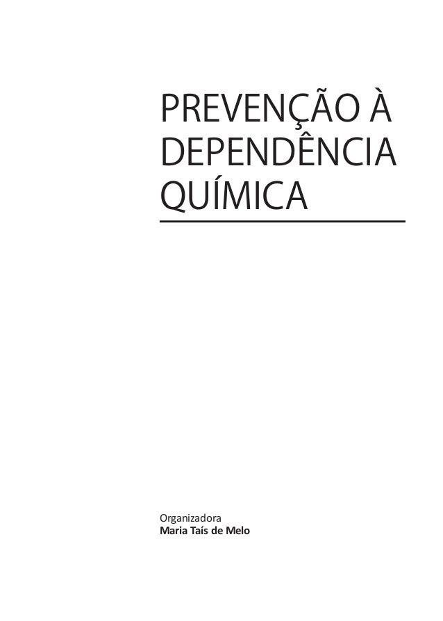 PREVENÇÃO ÀDEPENDÊNCIAQUÍMICAOrganizadoraMaria Taís de Melo