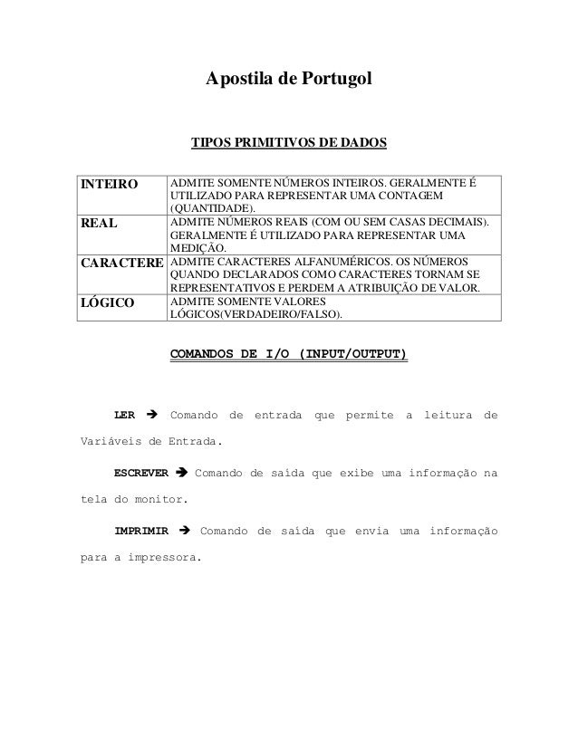 Apostila de Portugol TIPOS PRIMITIVOS DE DADOS INTEIRO ADMITE SOMENTE NÚMEROS INTEIROS. GERALMENTE É UTILIZADO PARA REPRES...
