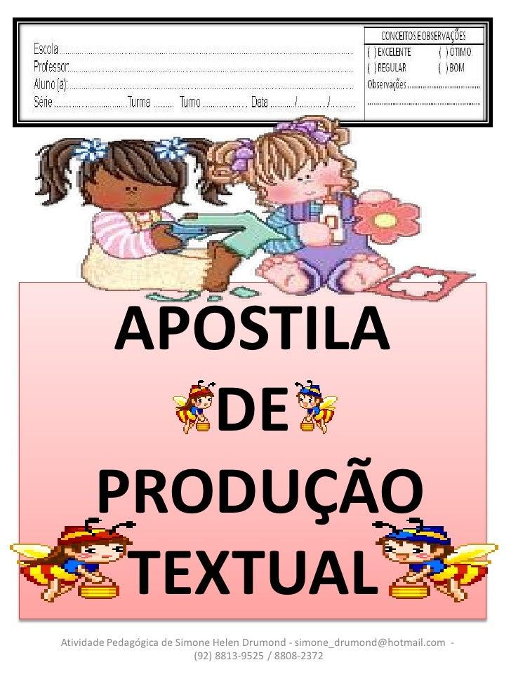 APOSTILA          DE      PRODUÇÃO       TEXTUALAtividade Pedagógica de Simone Helen Drumond - simone_drumond@hotmail.com ...