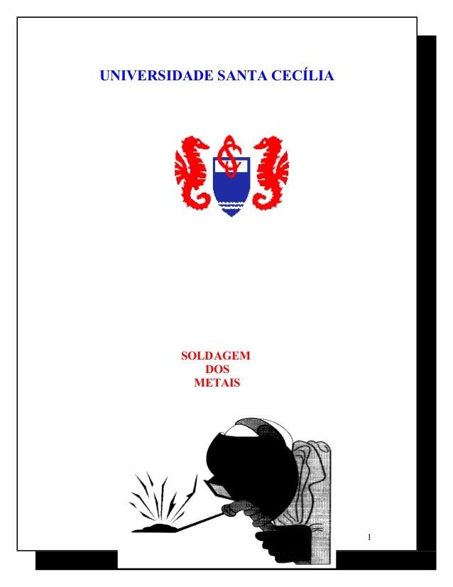UNIVERSIDADE SANTA CECÍLIA SOLDAGEM DOS METAIS 1