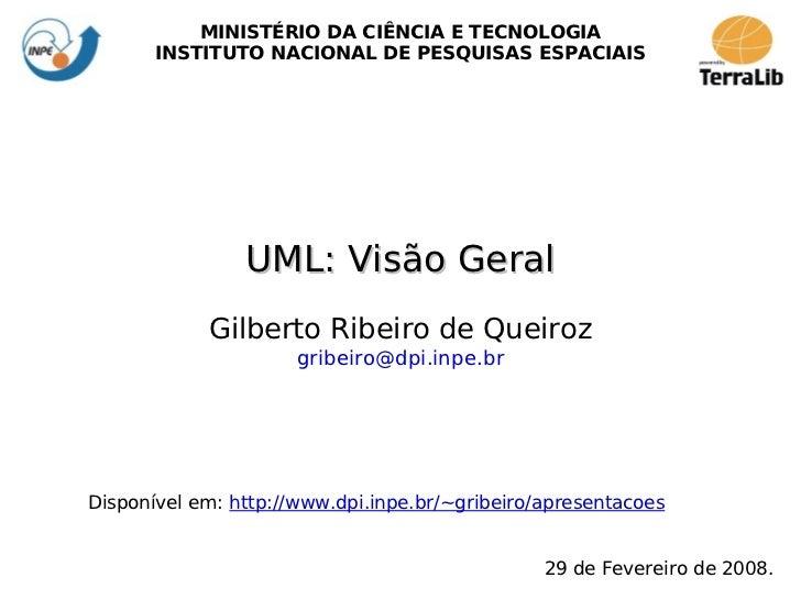 MINISTÉRIO DA CIÊNCIA E TECNOLOGIA       INSTITUTO NACIONAL DE PESQUISAS ESPACIAIS                UML: Visão Geral        ...