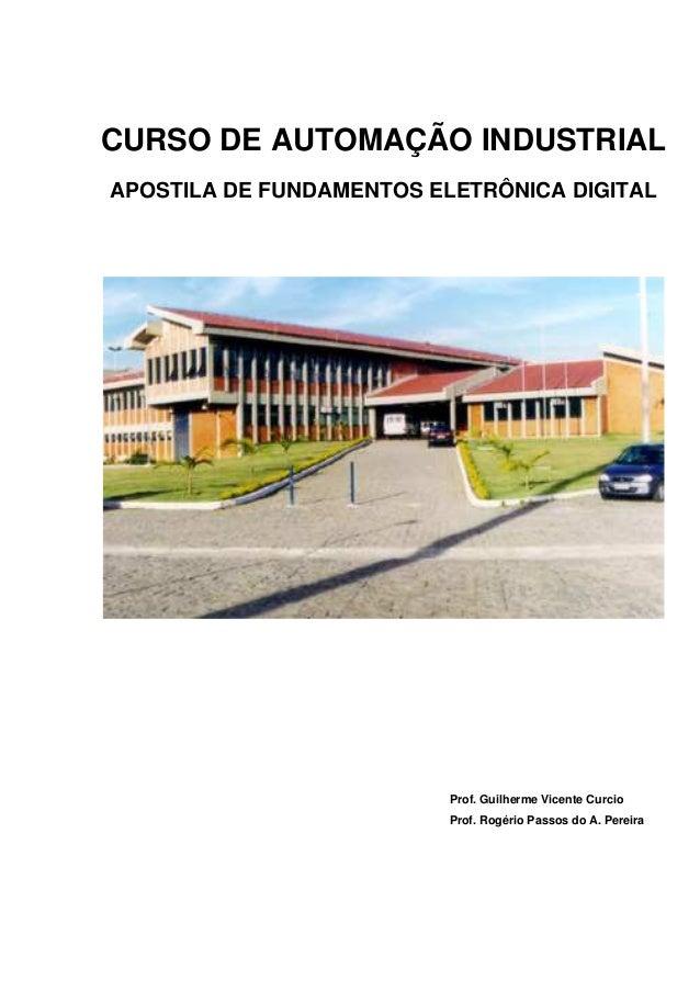 CURSO DE AUTOMAÇÃO INDUSTRIALAPOSTILA DE FUNDAMENTOS ELETRÔNICA DIGITAL                          Prof. Guilherme Vicente C...