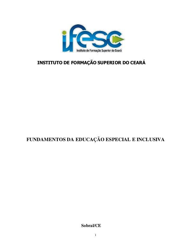 INSTITUTO DE FORMAÇÃO SUPERIOR DO CEARÁ  FUNDAMENTOS DA EDUCAÇÃO ESPECIAL E INCLUSIVA  Sobral/CE 1